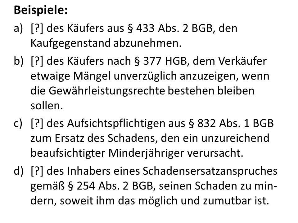 Beispiele: [ ] des Käufers aus § 433 Abs. 2 BGB, den Kaufgegenstand abzunehmen.